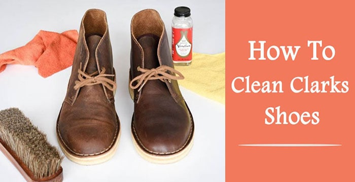 How To Clean Clarks Shoes